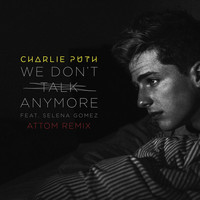Charlie Puth - We Don't Talk Anymore (feat. Selena Gomez) (Attom Remix)