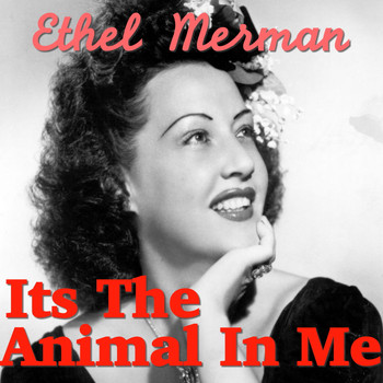 Ethel Merman - Its The Animal In Me