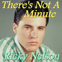 Ricky Nelson - There's Not A Minute