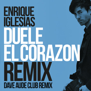 Enrique Iglesias - DUELE EL CORAZON (Dave Audé Club Mix)