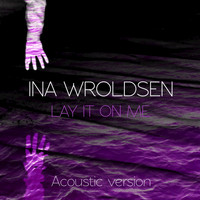 Ina Wroldsen - Lay It On Me (Acoustic)