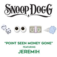 Snoop Dogg - Point Seen Money Gone (feat. Jeremih)