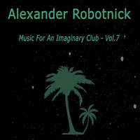 Alexander Robotnick - Music for an Imaginary Club Vol. 7