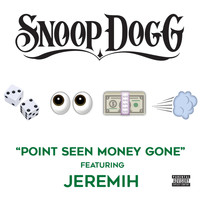 Snoop Dogg - Point Seen Money Gone (feat. Jeremih) (Explicit Version)