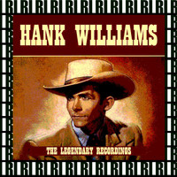 Hank Williams - The Legendary Recordings (Remastered)
