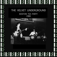 The Velvet Underground - Boston Tea Party, December 12th, 1968 (Remastered, Live On Broadcasting)