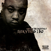 Madman the Greatest - Everything I Do (Explicit)