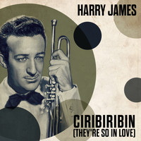 Harry James - Ciribiribin (They're So In Love)