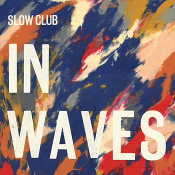 Slow Club - In Waves