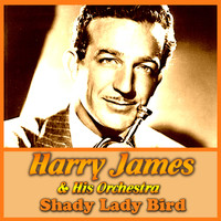 Harry James & His Orchestra - Shady Lady Bird
