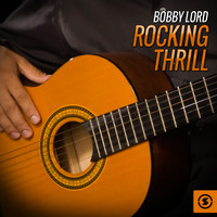 Bobby Lord - Rocking Thrill