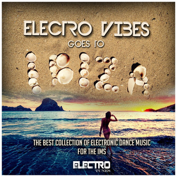 Various Artists - Electro Vibes Goes to Ibiza (The Best Collection of Electronic Dance Music for the IMS)