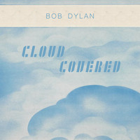 Bob Dylan - Cloud Covered