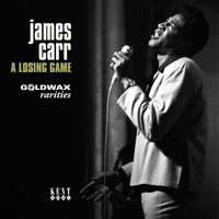 James Carr - Goldwax Presents A Losing Game - Goldwax Rarities