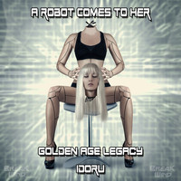 A Robot Comes To Her - Golden Age Legacy / Idoru