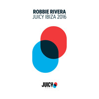 Robbie Rivera - Juicy Ibiza 2016