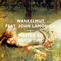 Wankelmut - Wasted so Much Time