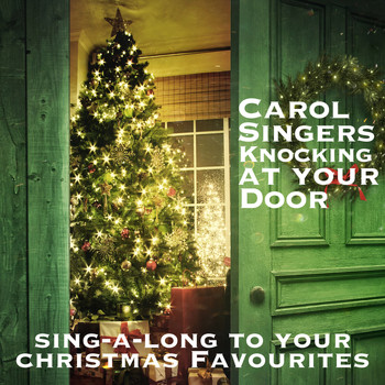 Various Artists - Carol Singers Knocking at Your Door Sing-a-Long to Your Christmas Favourites