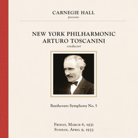 Arturo Toscanini - Arturo Toscanini at Carnegie Hall, New York City, March 1931 & April 1933