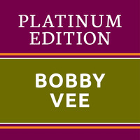 Bobby Vee - Bobby Vee - Platinum Edition (The Greatest Hits Ever!)