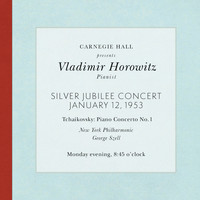 Vladimir Horowitz - Vladimir Horowitz live at Carnegie Hall - Silver Jubilee Concert (January 12, 1953): Tchaikovsky Piano Concerto No. 1 in B-Flat Minor, Op. 23
