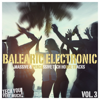 Various Artists - Balearic Electronic, Vol. 3 (Massive & Percussive Tech House Tracks)