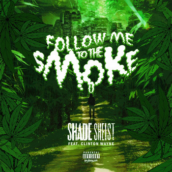Shade Sheist - Follow Me to the Smoke (feat. Clinton Wayne)