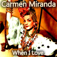 Carmen Miranda - When I Love