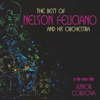 Nelson Feliciano and His Orchestra & Junior Cordova - The Best of Nelson Feliciano and His Orchestra y la Voz de Junior Cordova