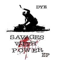 DyE - Savages with Power (Explicit)