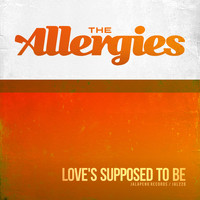 The Allergies - Love's Supposed to Be - Single