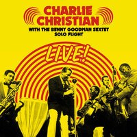 Charlie Christian - Solo Flight: Charlie Christian Live! With the Benny Goodman Sextet (Bonus Track Version)
