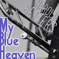 Harold Betters - My Blue Heaven