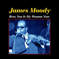 James Moody - Bess, You Is My Woman Now