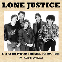 Lone Justice - Live at the Paradise Theatre, Boston, 1985 (Fm Radio Broadcast)