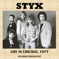 Styx - Live in Chicago, 1977 (The Grand Illusion Live) [Fm Radio Broadcast