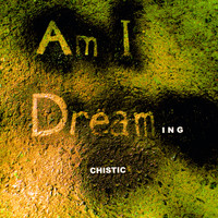 Chistic - Am I Dreaming