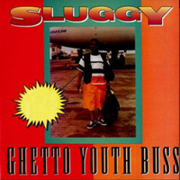 Sluggy - Ghetto Youths Buss
