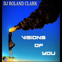 DJ Roland Clark - Visions Of You