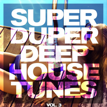 Various Artists - Super Duper Deep House Tunes, Vol. 3