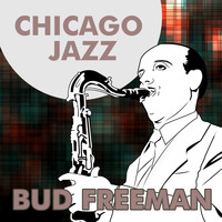Bud Freeman - Chicago Jazz