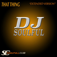 DJ Soulful - That Thing (Extended Version)