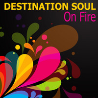 Destination Soul - On Fire