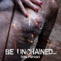 Don Papash - Be Unchained