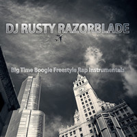 DJ Rusty Razorblade - Big Time Boogie Freestyle Rap Instrumentals