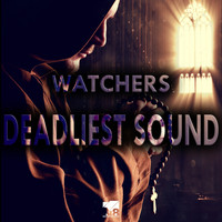 Watchers - Deadliest Sound