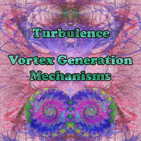Turbulence - Vortex Generation Mechanisms