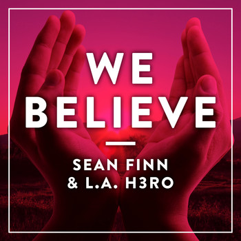 Sean Finn & L.A. H3RO - We Believe (Radio Edit)