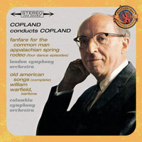 Aaron Copland - Copland Conducts Copland - Expanded Edition (Fanfare for the Common Man, Appalachian Spring, Old American Songs (Complete), Rodeo: Four Dance Episodes)
