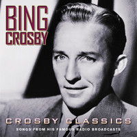 Bing Crosby - Crosby Classics (Songs From His Famous Radio Broadcasts)